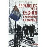 Españoles En La Legion Extranjera Francesa (historia Inedit
