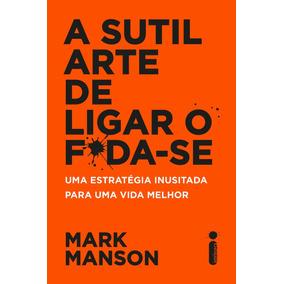 A Sutil Arte De Ligar O F*da-se -mark Manson