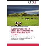 Libro Suplementación Con Grasa Sobrepasante En Vacas Mestiz