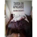 Tarda En Apagarse - Silvina Giaganti - Caleta Olivia