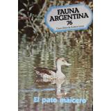 Fauna Argentina Nº 76 El Pato Maicero C.e.a.l.
