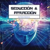 Audiolibro / Seducción & Atracción - Autohipnosis Mp3