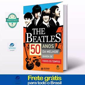 The Beatles - 50 Anos Da Melhor Banda - Frete Gratis
