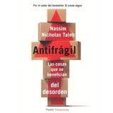Antifragil, Las Cosas Que Se Benefician Del Desorden - Taleb