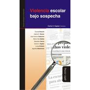 Violencia Escolar Bajo Sospecha / Carina V. Kaplan