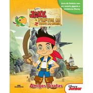 Jake E Os Piratas Da Terra Do Nunca - Amigos Piratas