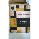 El Gaucho Y Sus Costumbres (pedro Inchauspe)