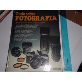 Livro Tudo Sobre Fotografia Michael Busselle Frete R$ 18,00