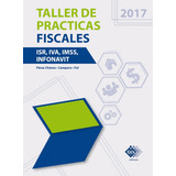 Taller De Prácticas Fiscales 2017 Isr,iva,imss,infonavit Pdf