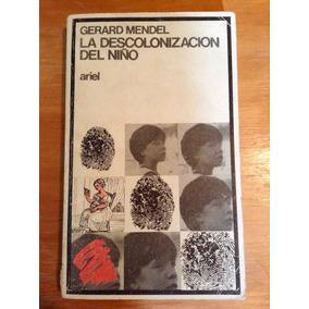 Gerard Mendel. La Descolonización Del Niño.