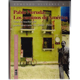Pablo Neruda Los Caminos De America De Edmundo Olivares