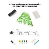 Curso Práctico De Formación En Electrónica Digital