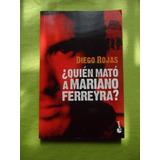 ¿ Quién Mató A Mariano Ferreyra? - Diego Rojas