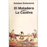 La Cautiva / El Matadero Esteban Echeverría Libro Nuevo