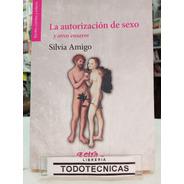 Autorizacion De Sexo Y Otros Ensayos - Silvia Amigo -  -lv-
