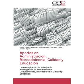 Libro Aportes En Administracion, Mercadotecnia, Calidad Y Ed