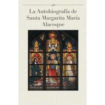 Libro La Autobiografia De Santa Margarita Maria Alacoque