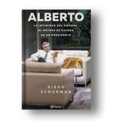 Alberto La Intimidad Y El Detrás De Escena De Un Presidente