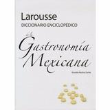 Larousse Diccionario Enc. De La Gastronomía Mexicana - Nuevo