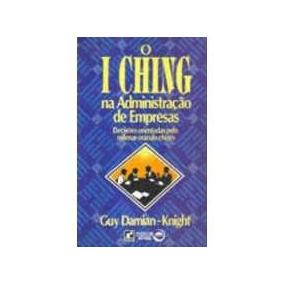 Livro O I Ching Na Administração De Empresas Guy Damian-knig