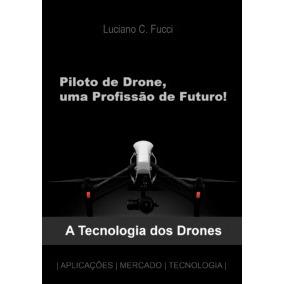 Livro Tudo Sobre Drones, Mercado, Montagem, Pilotagem