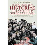 Libro Peque¤as Grandes Historias De La Segunda Guerra Mundia