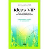 Ideas Vip Casos De Creatividad E Innovación- Germán Castaños