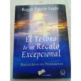 El Tesoro De Un Regalo Excepcional. Roger Patron Lujan. 2003