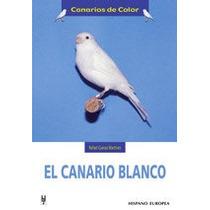 El Canario Blanco (canarios De Color) Rafael Cu Envío Gratis