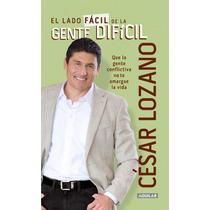 Libro El Lado Fácil De La Gente Difícil- Cesar Lozano -ebook