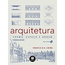 Arquitetura - Forma, Espaço E Ordem C/ Cd-rom Francis Ching