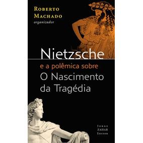 Nietzsche E A Polemica Sobre O Nascimento Da Tragedia