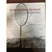 Feliciano Bejar, El Recogedor De Soles, Vida Y Obra