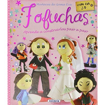 Fofuchas. Muñecas De Goma Eva (100 Manualidades) Alicia Per