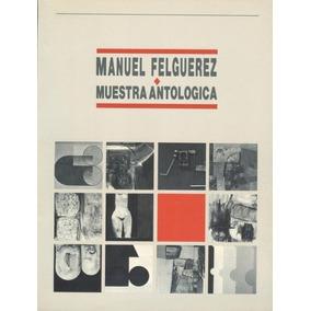 Muestra Antológica . Manuel Felguérez
