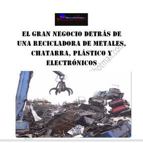 Gana Dinero Comprando Chatarra, Plastico Y Metales Reciclaje