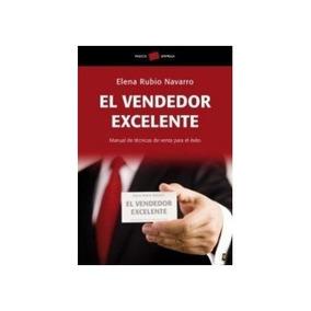 El Vendedor Excelente: Manual De Técnicas De Venta Para El