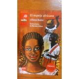 El Espejo Africano - Liliana Bodoc - Sm Barco De Vapor
