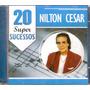 Cd Nilton Cesar - 20 Super Sucessos - Novo***