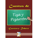 Cuentos De Tiza Y Pizarron - Gustavo Robert