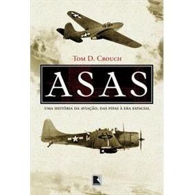 Asas Uma História Da Aviação: Das Pipas À Era Espacial