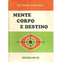 Livro Mente, Corpo E Destino Katsumi Tokuhisa