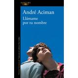 Llámame Por Tu Nombre - André Aciman - Alfaguara