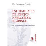Libro : Enfermedades De Los Ojos, Nariz, Oidos Y Laringe ..