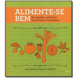 Alimente-se Bem - 50 Receitas De Frutas...,editora Sesi