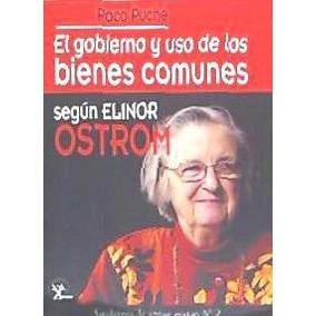 El Gobierno Y Uso De Los Bienes Comunes Según Elinor Ostrom(