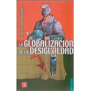 La Globalización De La Desigualdad - François Bourguignon