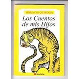 Los Cuentos De Mis Hijos - Horacio Quiroga