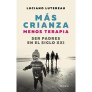 Libro Mas Crianza Menos Terapia - Luciano Lutereau - Planeta
