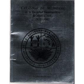 Libro 1995 Catalogo Medallas Sociedad Numismatica De Mexico